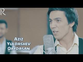 Aziz Yuldashev - Qaydasan   Азиз Юлдашев - Кайдасан