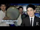 Bobur Solayev - Makrli | Бобур Солаев - Макрли