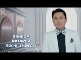 Bahrom Nazarov - Sochi uzun qiz | Бахром назаров - Сочи узун киз