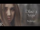 Dilso'z - Aytgin (klip jarayoni) | Дилсуз - Айтгин (клип жараёни)