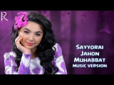 Sayyorai Jahon - Muhabbat | Сайёраи Жахон - Мухаббат (music version)