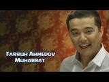 Farruh Ahmedov - Muhabbat | Фаррух Ахмедов - Мухаббат