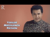 Yodgor Mirzajonov - Rayhon | Ёдгор Мирзажонов - Райхон