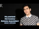 Hojiakbar Haydarov - Armon muhabbat | Хожиакбар Хайдаров - Армон мухаббат (music version)