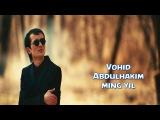 Vohid Abdulhakim - Ming yil | Вохид Абулхаким - Минг йил