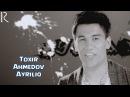 Toxir Axmedov - Ayriliq | Тохир Ахмедов - Айрилик
