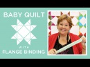 Missouri Star Baby Quilt with Flange Binding Easy Quilting Tutorial with Jenny Doan