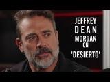 Jeffrey Dean Morgan on 'Desierto'