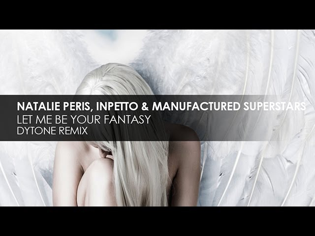 Natalie Peris, Inpetto Manufactured Superstars - Let Me Be Your Fantasy (DYTONE Remix)