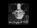 Van Snyder &amp P3TR - Ma Biatch (Radio Edit)