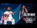 Além Mar | Asa de Águia e Ivete Sangalo | DVD Asa 20 Anos