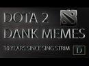 Dota 2 Dank Memes 10 Years Since Sing Strim