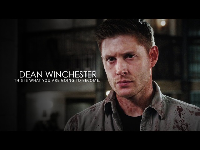 Dean Winchester | This is what you are going to become.