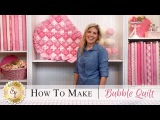 How to Make a Bubble Quilt | with Jennifer Bosworth of Shabby Fabrics