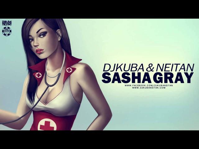DJ KUBA NEITAN - Sasha Gray (Original Mix)