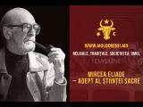 Mircea Eliade – Adept al științei sacre