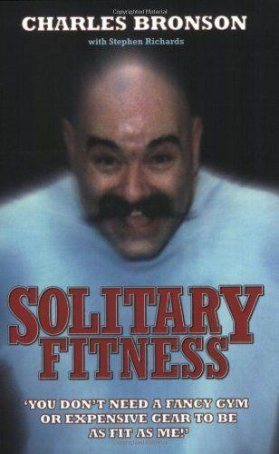 Чарльз Бронсон, Фитнеcс в одиночной камере, Solitary fitness