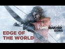 RISE OF THE TOMB RAIDER SONG: Edge Of The World (Miracle of Sound ft Lisa Foiles)