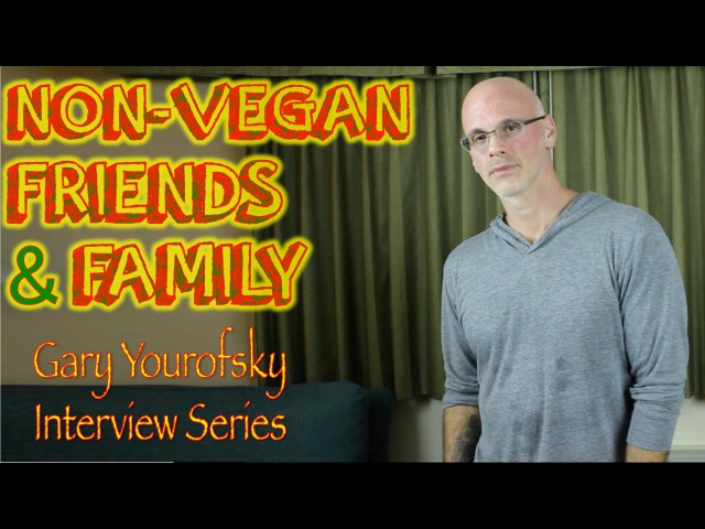 Dealing With Non-Vegan Friends and Family | Gary Yourofsky Interview