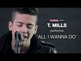 T. Mills Performs 'All I Wanna Do' Live (Acoustic)