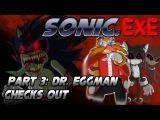 Sonic.exe Part 3 Dr. Eggman Checks Out (FINALE)