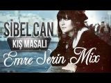 Sibel Can Kış Masalı (Emre Serin) Mix HD