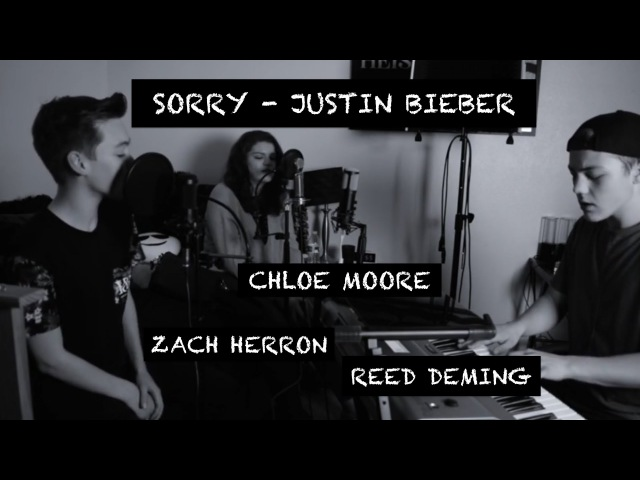 Sorry - Justin Bieber (cover by Reed Deming, Zach Herron, Chloe Moore)