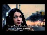 Serge Devant ft Hadley - Addicted To Love (Club mix)