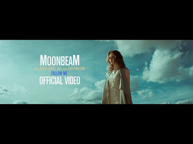 Moonbeam Indifferent Guy feat Eva Pavlova - Follow Me (Official Video)