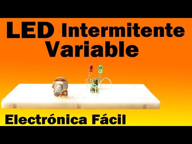 Circuito LED Intermitente Variable (muy fácil de hacer)