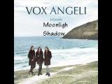 Vox Angeli - Irlande - Moonlight Shadow