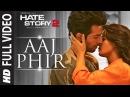 Aaj Phir Full Video Song Hate Story 2 Arijit Singh Jay Bhanushali Surveen Chawla