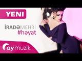 Irade Mehri - Heyat