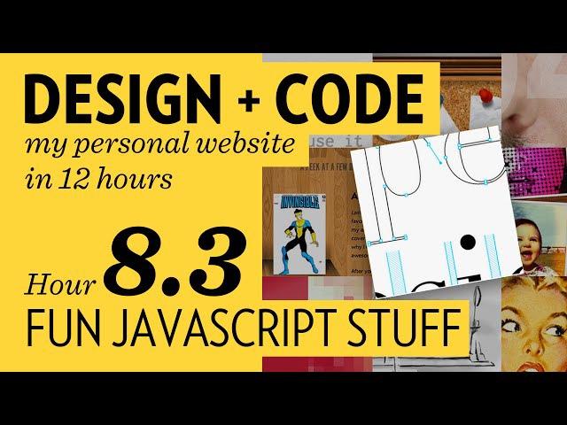 Design Code — Hour 8.3: Fun Javascipt Stuff
