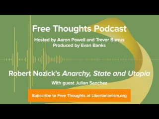 "Ep. 3: Robert Nozick's ""Anarchy, State and Utopia"" (with Julian Sanchez)"