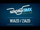 Szkółka Bmx Online Wjazd zjazd
