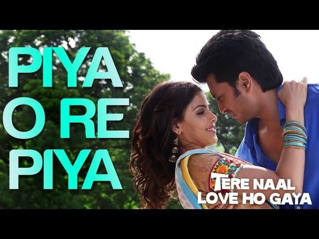Piya O Re Piya Video Song Tere Naal Love Ho Gaya Riteish Deshmukh Genelia Dsouza Atif Aslam