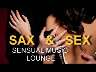 3H, SAX FOR SEX (DEEP PASSIONATE SAXOPHONE EMBRACE )-SENSUAL MUSIC LOUNGE