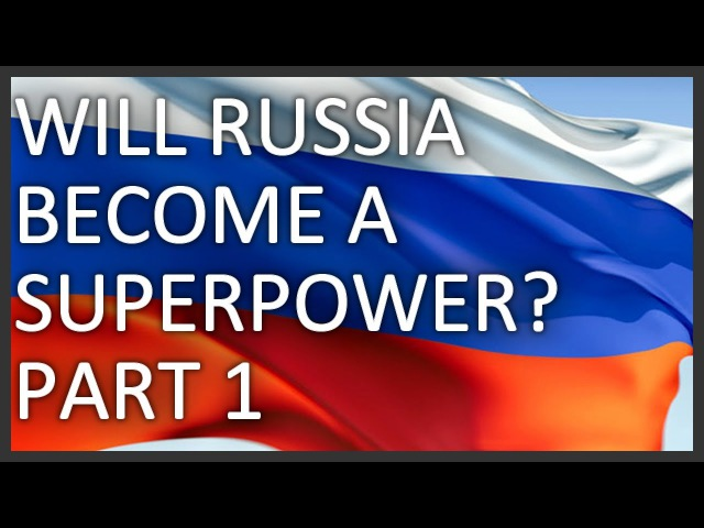 Will Russia become a superpower? Part 1/2