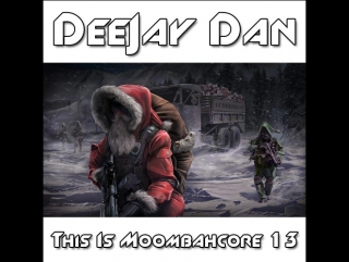DeeJay Dan - This Is MOOMBAHCORE 13 [2015]