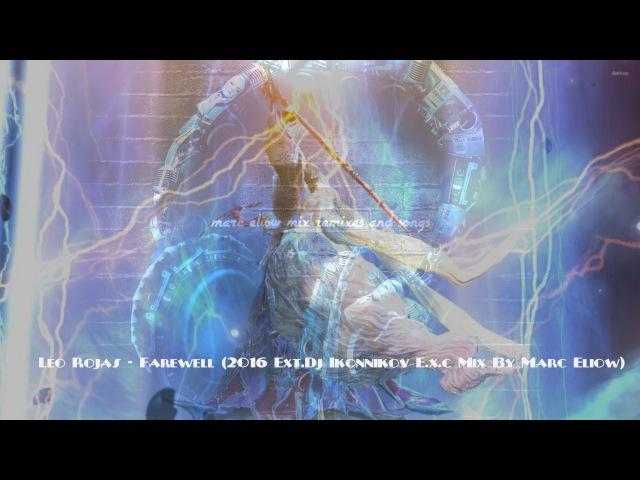 Leo Rojas - Farewell (2016 Ext.Dj Ikonnikov E.x.c Mix By Marc Eliow) HD