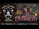 The Undercity: Gameplay Tutorial