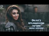 Dilsoz - Uylanasizmi yoqmi   Дилсуз - Уйланасизми йукми (music version)