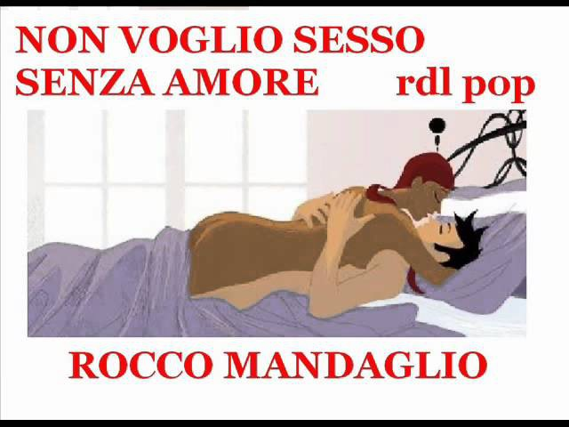 I DO NOT WANT SEX WITHOUT LOVE ROCCO MANDAGLIO