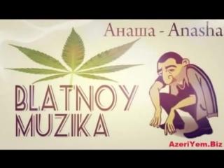 Блатная музыка Anasha Анаша 2014 Azeri