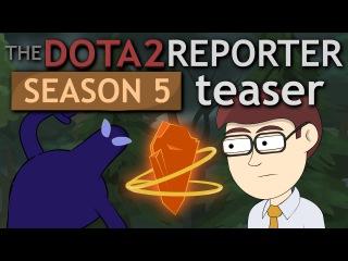 The DOTA 2 Reporter REBORN... again. [Season 5 Teaser]