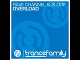 Rave CHannel &amp 2Loop - Overload (Original Mix)