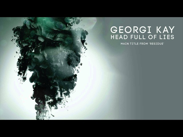 Georgi Kay - Head Full Of Lies (Main Title From 'Residue')
