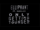 Elliphant - Only Getting Younger (ft. Skrillex) Official Lyric Video