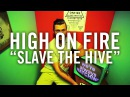 High on Fire - Slave the Hive [OFFICIAL VIDEO] (Scion AV)